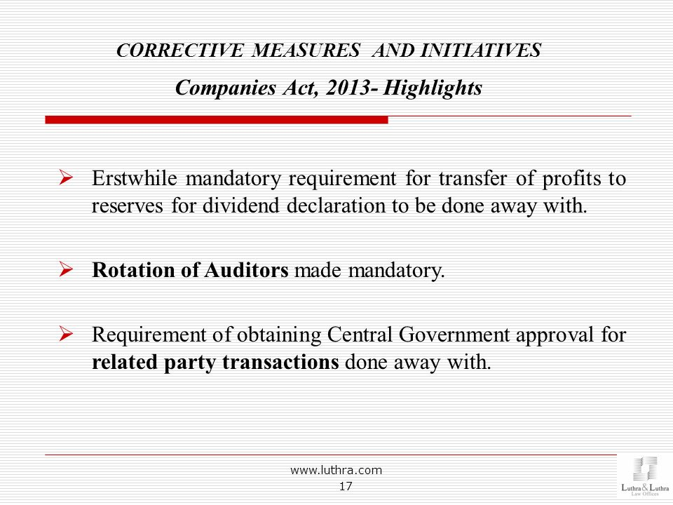 www.luthra.com 17 CORRECTIVE MEASURES AND INITIATIVES Companies Act, 2013- Highlights Erstwhile mandatory requirement for transfer of profits to reser
