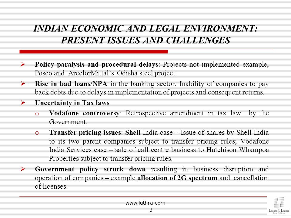 INDIAN ECONOMIC AND LEGAL ENVIRONMENT: PRESENT ISSUES AND CHALLENGES www.luthra.com 3 Policy paralysis and procedural delays: Projects not implemented