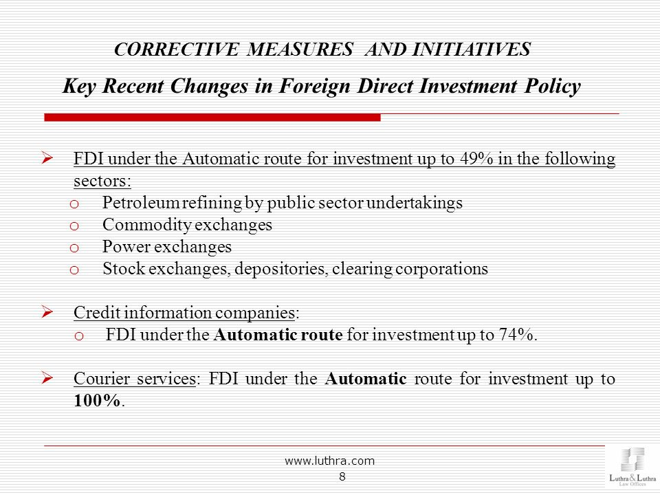 www.luthra.com 8 CORRECTIVE MEASURES AND INITIATIVES Key Recent Changes in Foreign Direct Investment Policy FDI under the Automatic route for investme