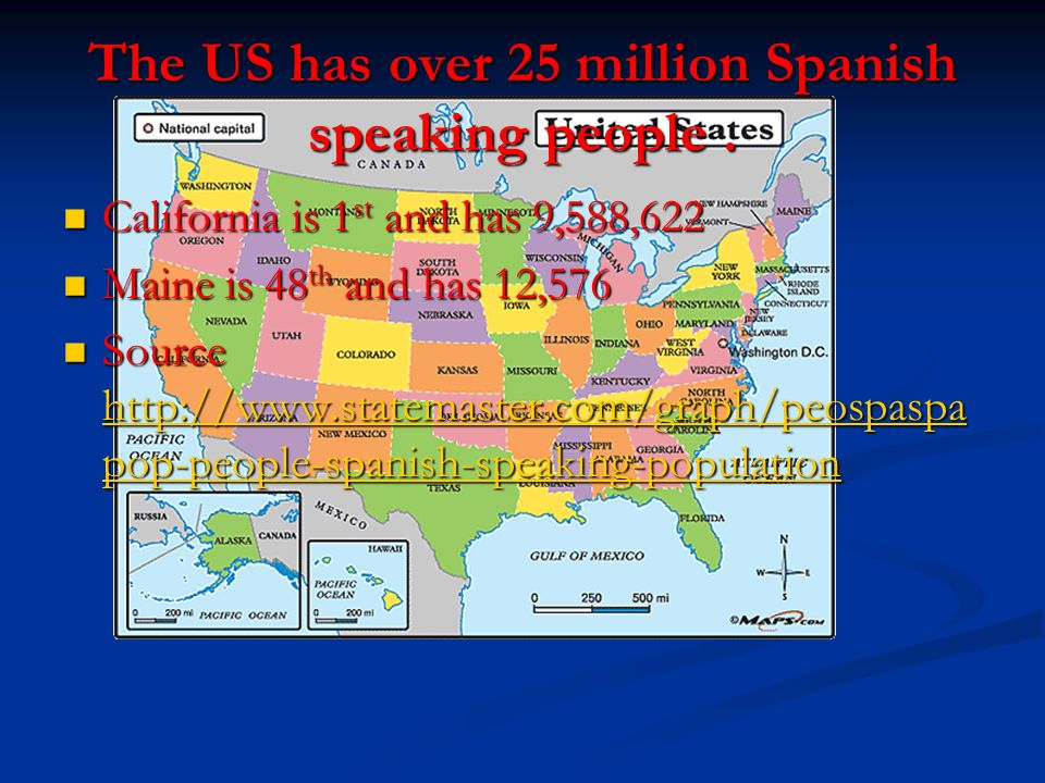 The US has over 25 million Spanish speaking people.