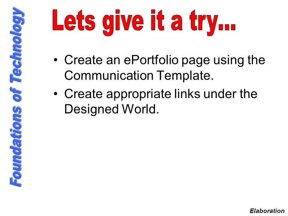 Create an ePortfolio page using the Communication Template. Create appropriate links under the Designed World. Elaboration