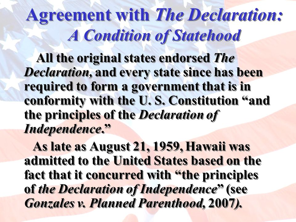 Agreement with The Declaration: A Condition of Statehood All the original states endorsed The Declaration, and every state since has been required to