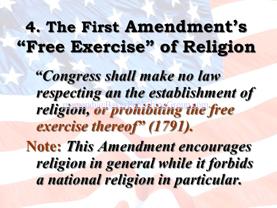 4. The First Amendments Free Exercise of Religion Congress shall make no law respecting an the establishment of religion, or prohibiting the free exer