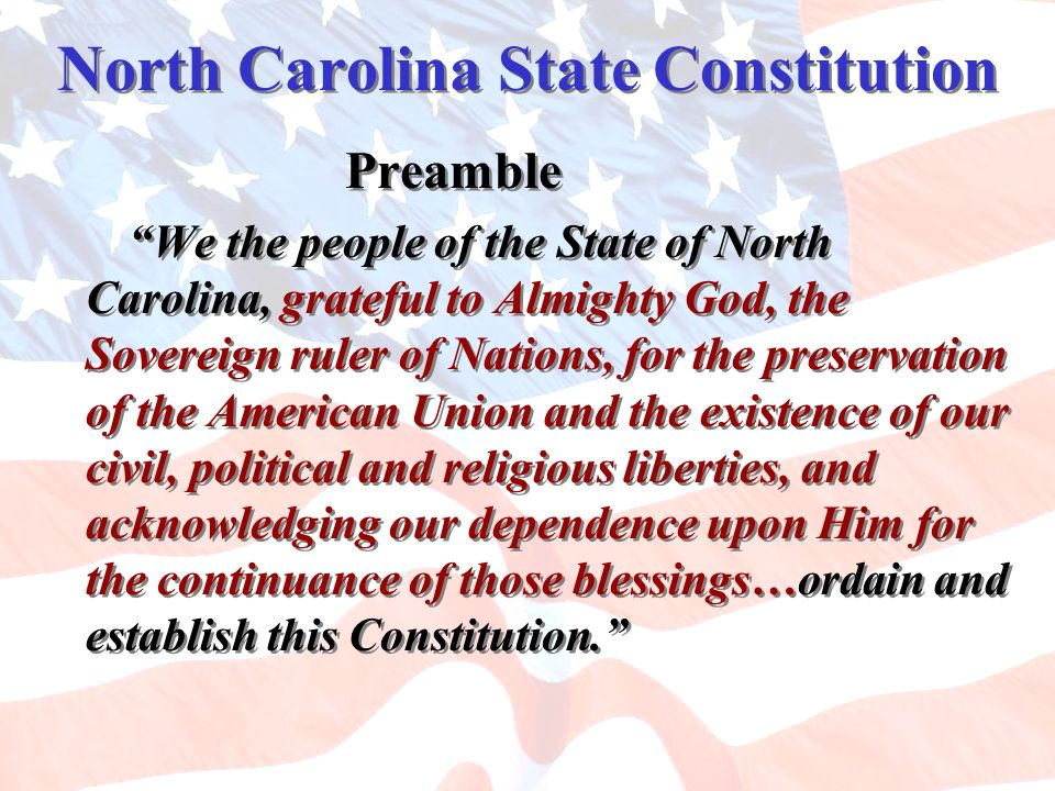 North Carolina State Constitution Preamble We the people of the State of North Carolina, grateful to Almighty God, the Sovereign ruler of Nations, for