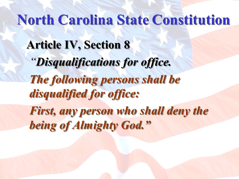 North Carolina State Constitution Article IV, Section 8 Disqualifications for office. The following persons shall be disqualified for office: First, a