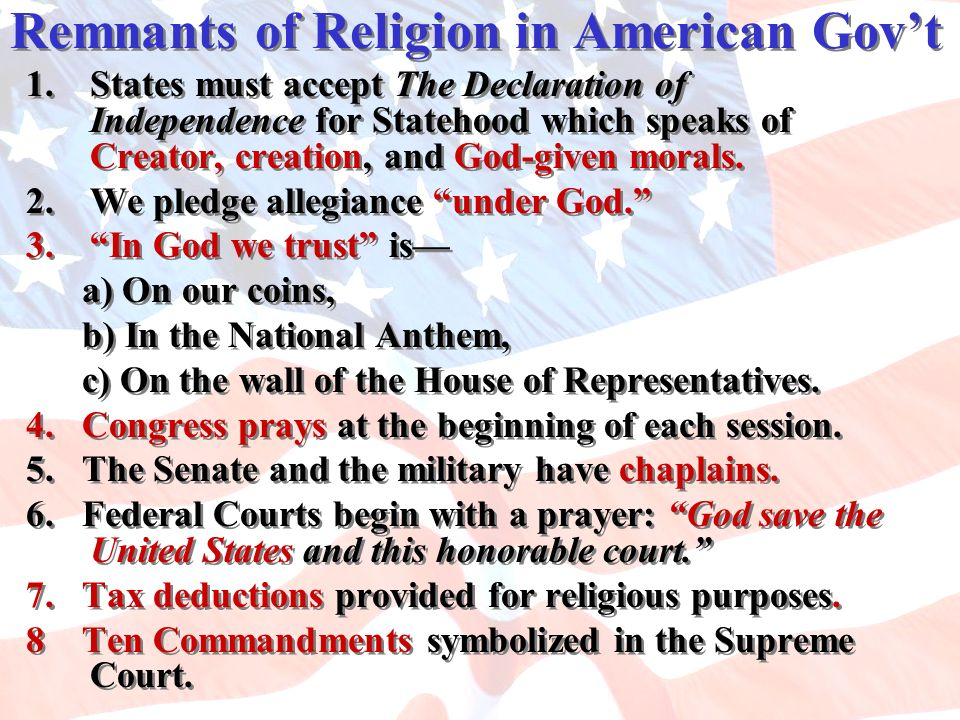 Remnants of Religion in American Govt 1.States must accept The Declaration of Independence for Statehood which speaks of Creator, creation, and God-gi