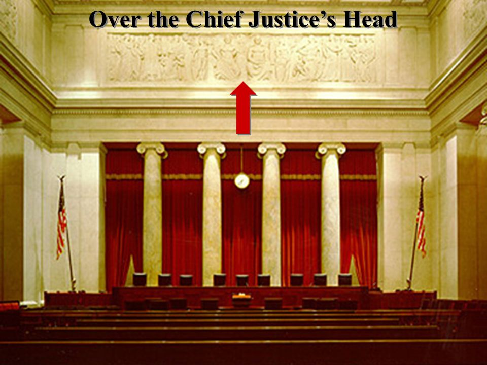 Over the Chief Justices Head