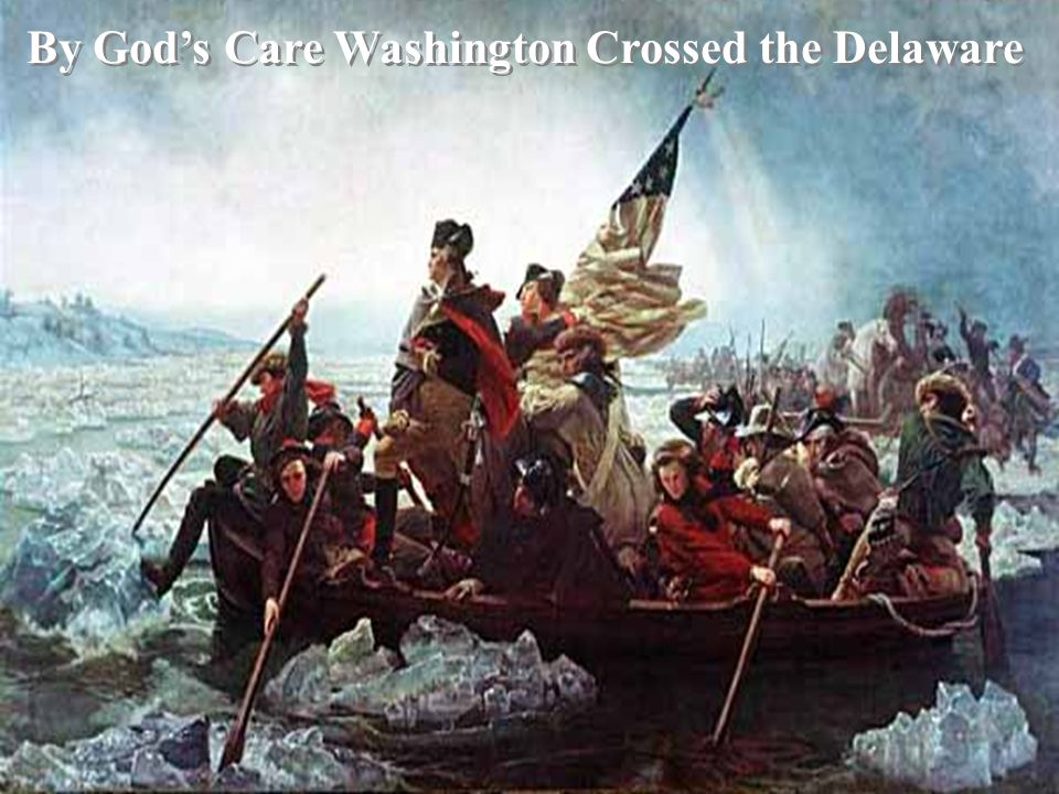 By Gods Care Washington Crossed the Delaware