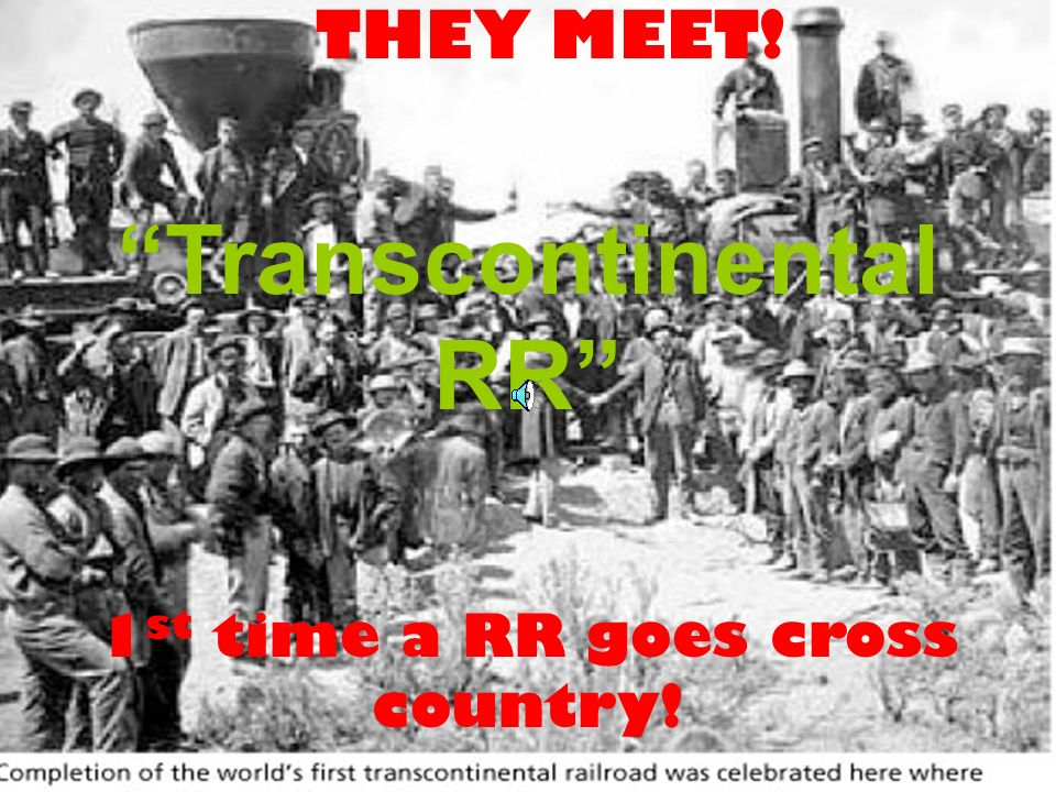 TRANSCONTINENTAL RR 1.Central Pacific (go East) - Sacramento 1867 = race to lay 2 Companies compete: 2.