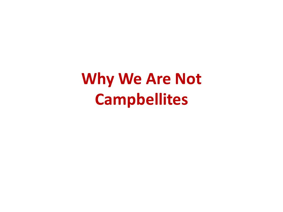 Why We Are Not Campbellites