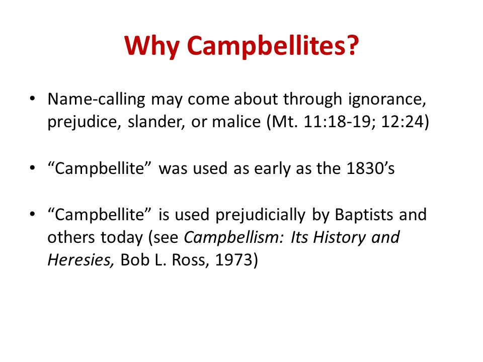 Why Campbellites. Name-calling may come about through ignorance, prejudice, slander, or malice (Mt.