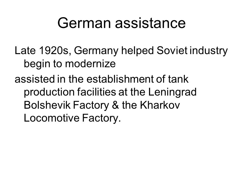 German assistance Late 1920s, Germany helped Soviet industry begin to modernize assisted in the establishment of tank production facilities at the Len