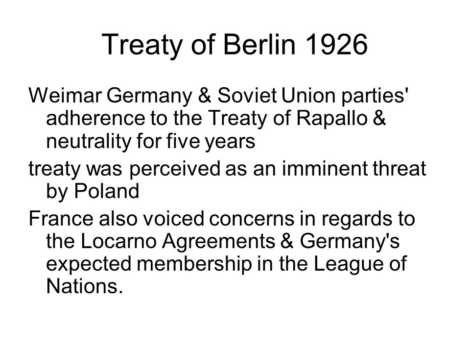 Treaty of Berlin 1926 Weimar Germany & Soviet Union parties' adherence to the Treaty of Rapallo & neutrality for five years treaty was perceived as an