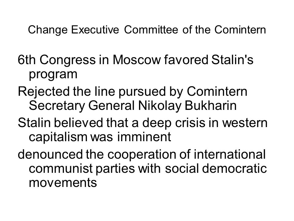 Change Executive Committee of the Comintern 6th Congress in Moscow favored Stalin's program Rejected the line pursued by Comintern Secretary General N