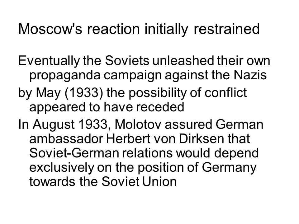 Moscow's reaction initially restrained Eventually the Soviets unleashed their own propaganda campaign against the Nazis by May (1933) the possibility