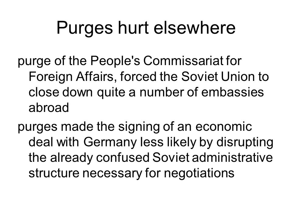 Purges hurt elsewhere purge of the People's Commissariat for Foreign Affairs, forced the Soviet Union to close down quite a number of embassies abroad