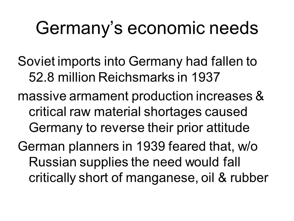 Germanys economic needs Soviet imports into Germany had fallen to 52.8 million Reichsmarks in 1937 massive armament production increases & critical ra
