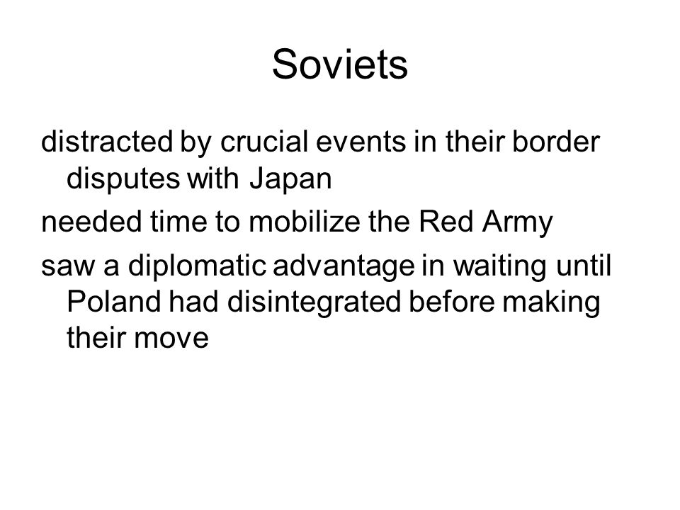 Soviets distracted by crucial events in their border disputes with Japan needed time to mobilize the Red Army saw a diplomatic advantage in waiting un