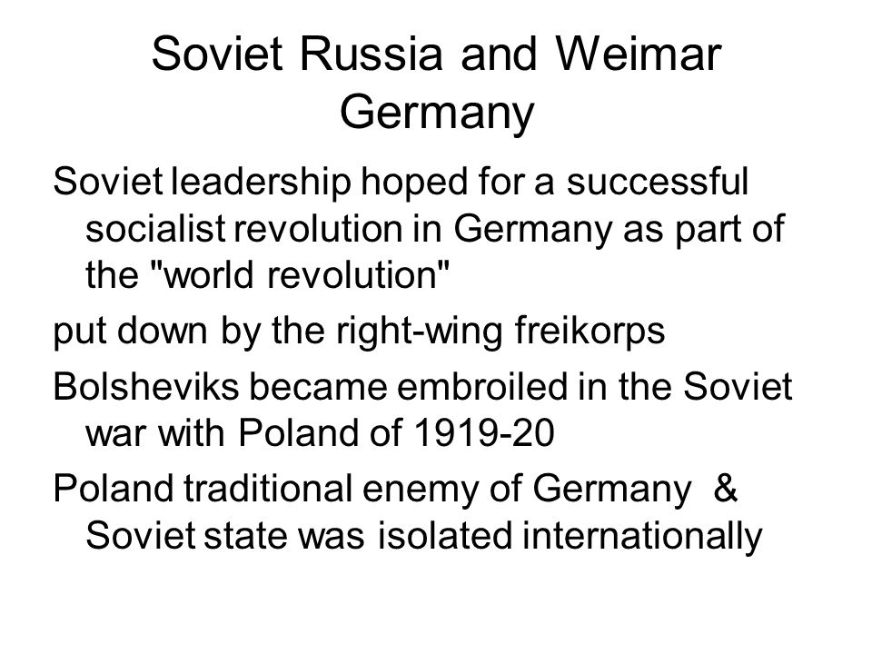 Soviet Russia and Weimar Germany Soviet leadership hoped for a successful socialist revolution in Germany as part of the