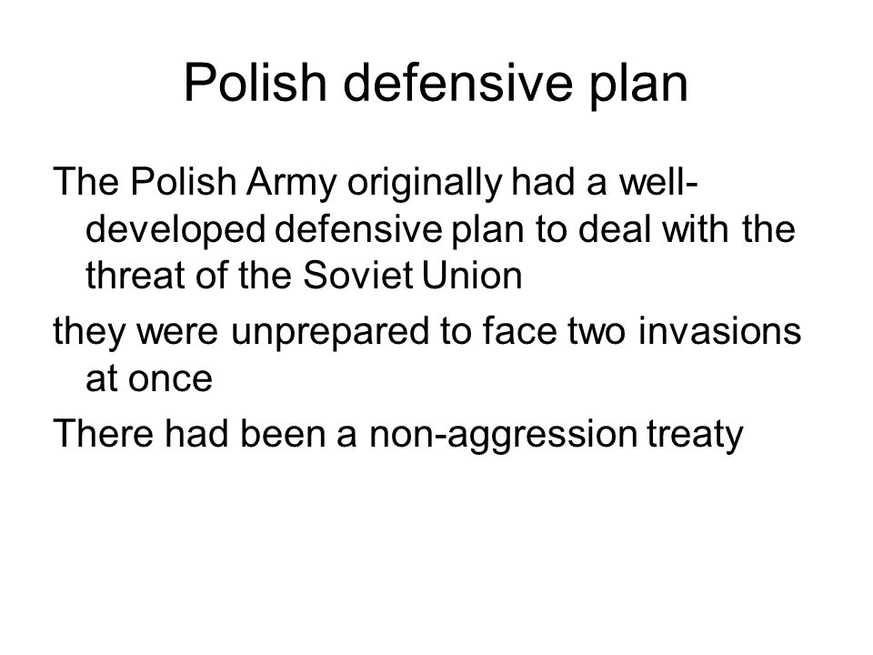 Polish defensive plan The Polish Army originally had a well- developed defensive plan to deal with the threat of the Soviet Union they were unprepared