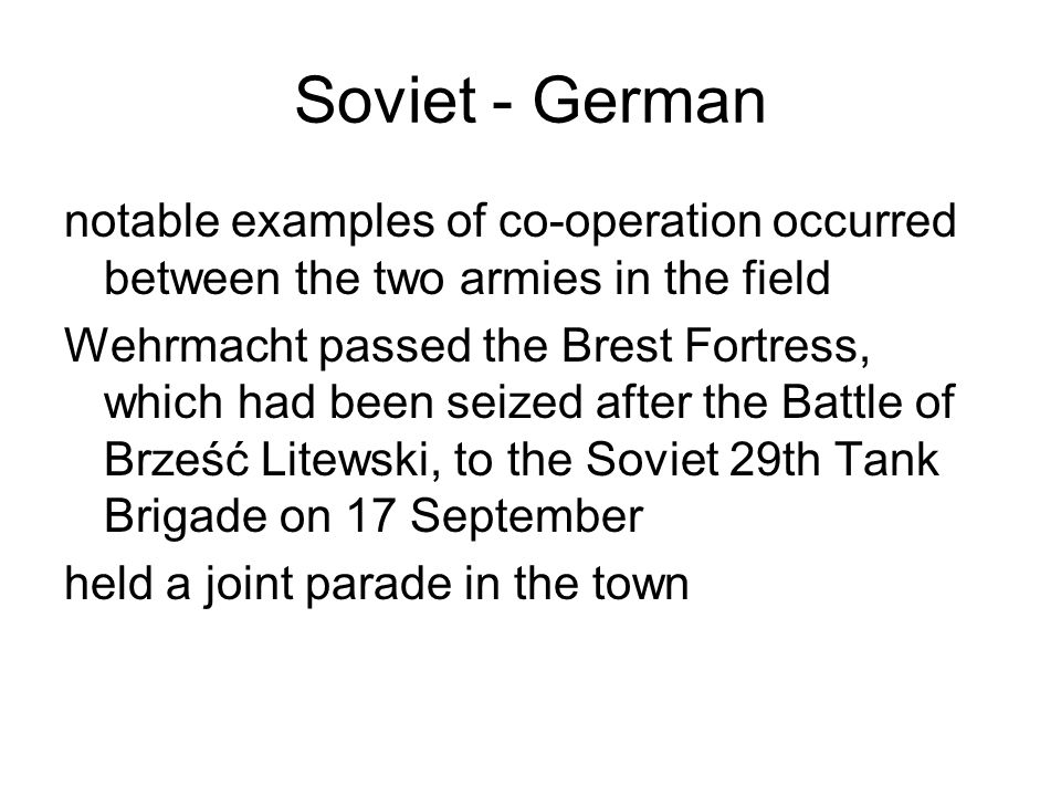 Soviet - German notable examples of co-operation occurred between the two armies in the field Wehrmacht passed the Brest Fortress, which had been seiz
