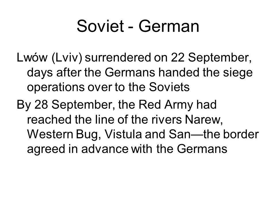 Soviet - German Lwów (Lviv) surrendered on 22 September, days after the Germans handed the siege operations over to the Soviets By 28 September, the R