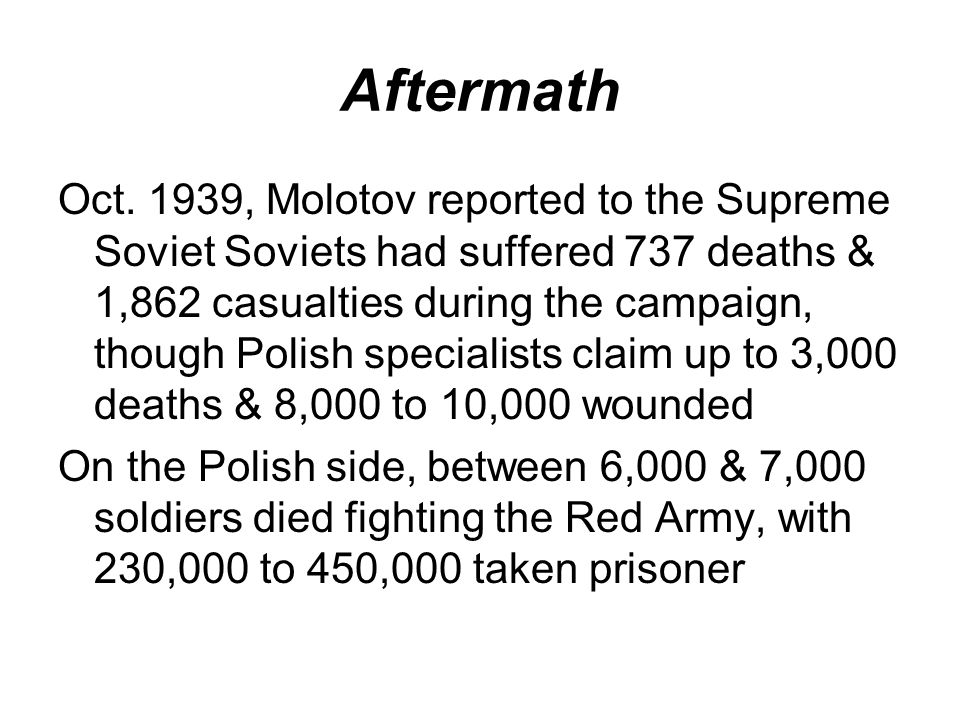 Aftermath Oct. 1939, Molotov reported to the Supreme Soviet Soviets had suffered 737 deaths & 1,862 casualties during the campaign, though Polish spec