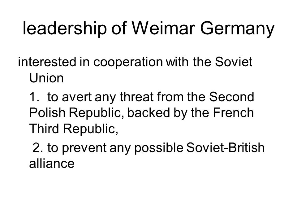 leadership of Weimar Germany interested in cooperation with the Soviet Union 1. to avert any threat from the Second Polish Republic, backed by the Fre