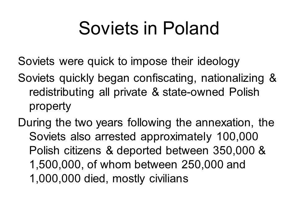 Soviets in Poland Soviets were quick to impose their ideology Soviets quickly began confiscating, nationalizing & redistributing all private & state-o