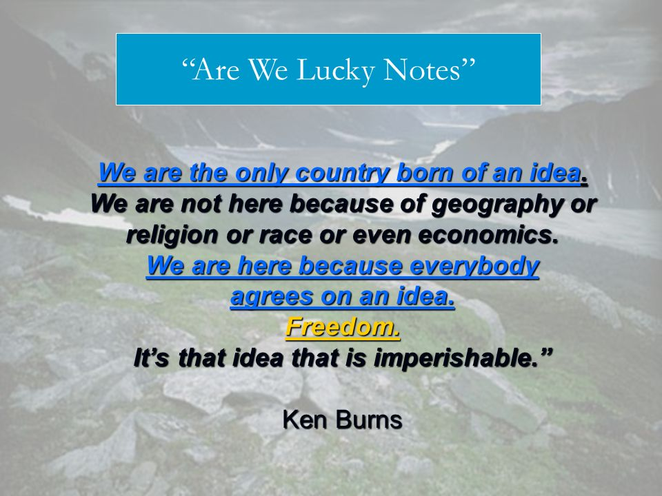 We are the only country born of an idea.