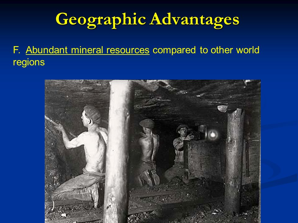 F. Abundant mineral resources compared to other world regions Geographic Advantages