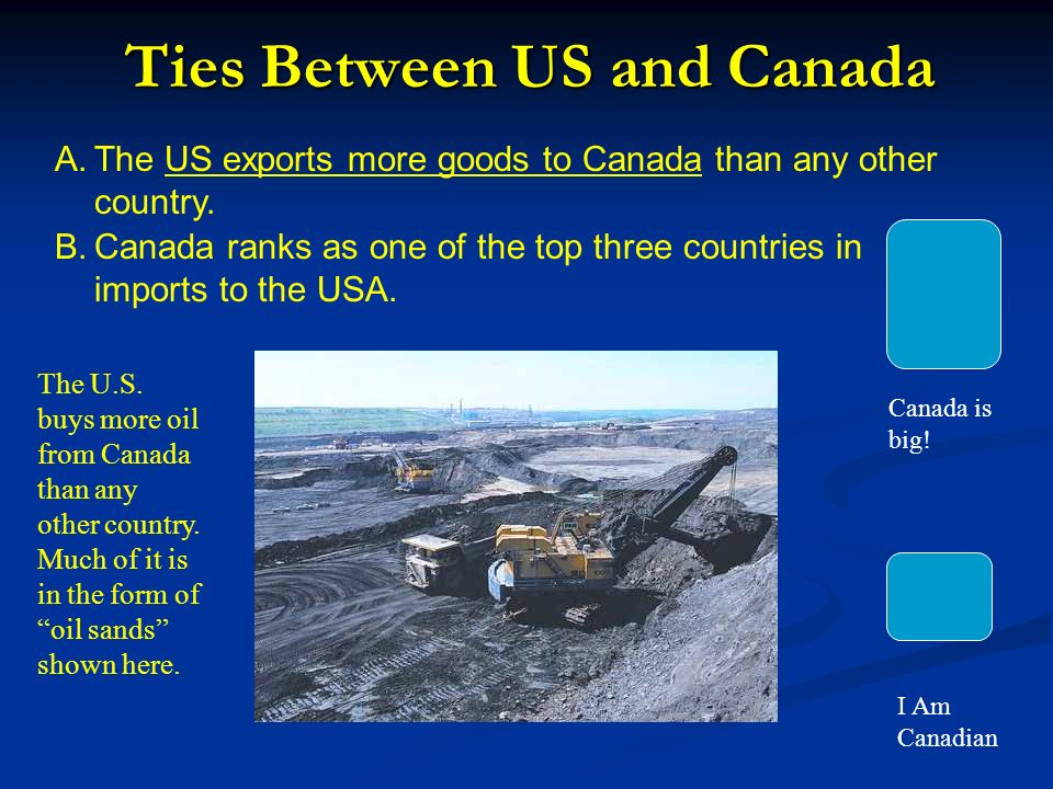 Ties Between US and Canada A.The US exports more goods to Canada than any other country.
