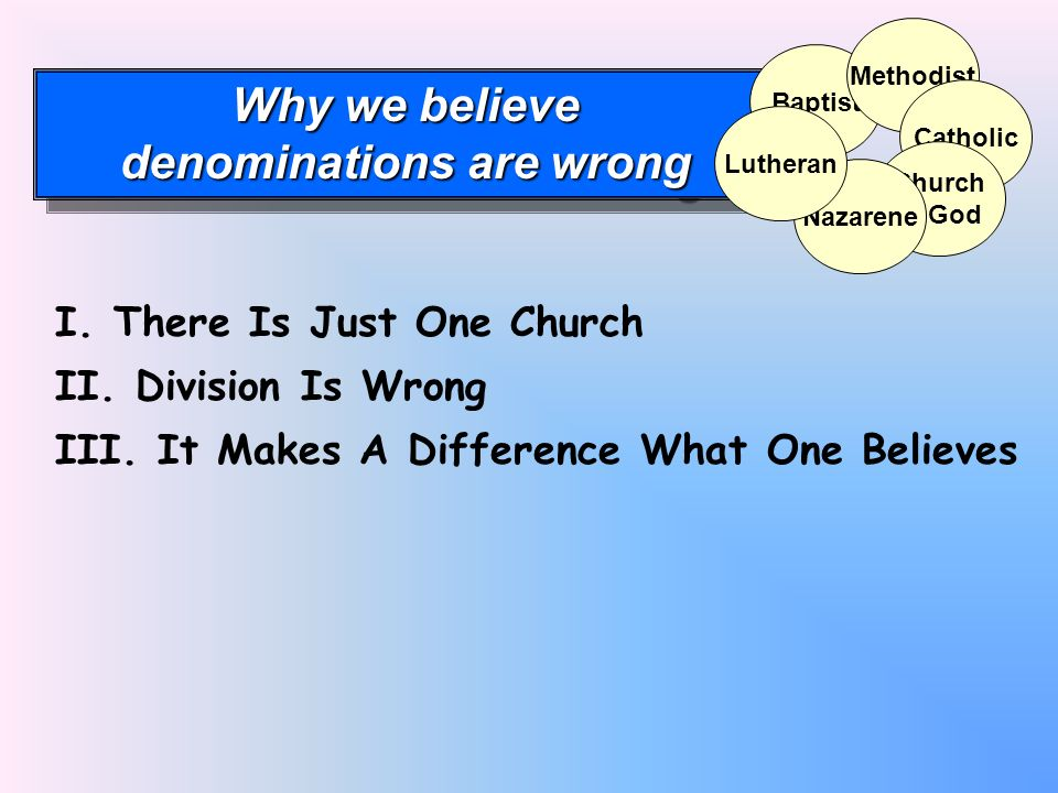 Why we believe denominations are wrong Why we believe denominations are wrong Baptist Methodist Catholic Church of God Nazarene Lutheran I. There Is J