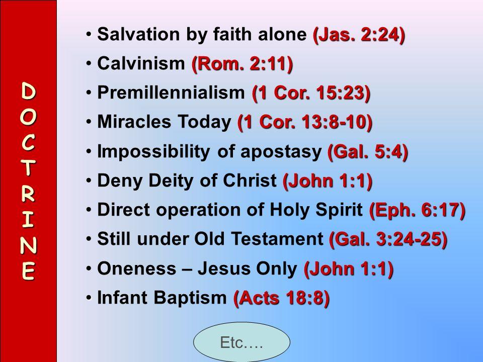DOCTRINE (Jas. 2:24) Salvation by faith alone (Jas. 2:24) (Rom. 2:11) Calvinism (Rom. 2:11) (1 Cor. 15:23) Premillennialism (1 Cor. 15:23) (1 Cor. 13: