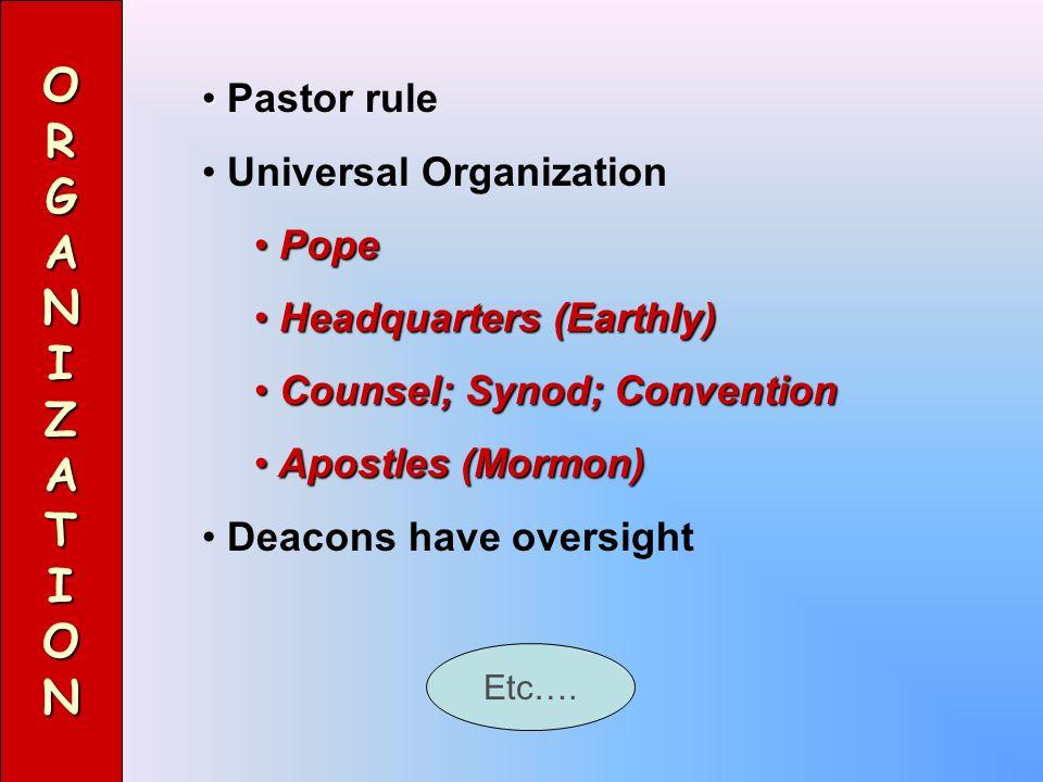 ORGANIZATION Pastor rule Universal Organization Pope Pope Headquarters (Earthly) Headquarters (Earthly) Counsel; Synod; Convention Counsel; Synod; Con