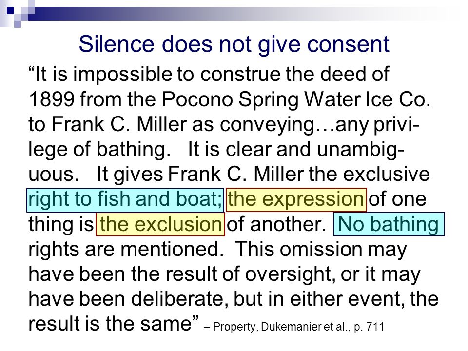 Silence does not give consent It is impossible to construe the deed of 1899 from the Pocono Spring Water Ice Co. to Frank C. Miller as conveying…any p