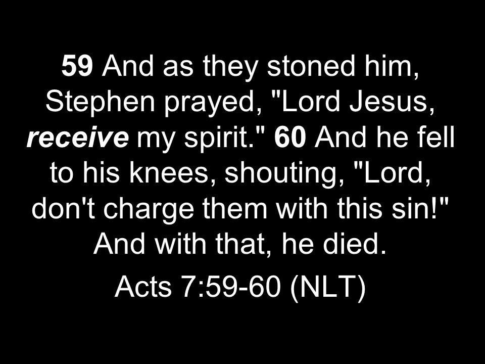 59 And as they stoned him, Stephen prayed,
