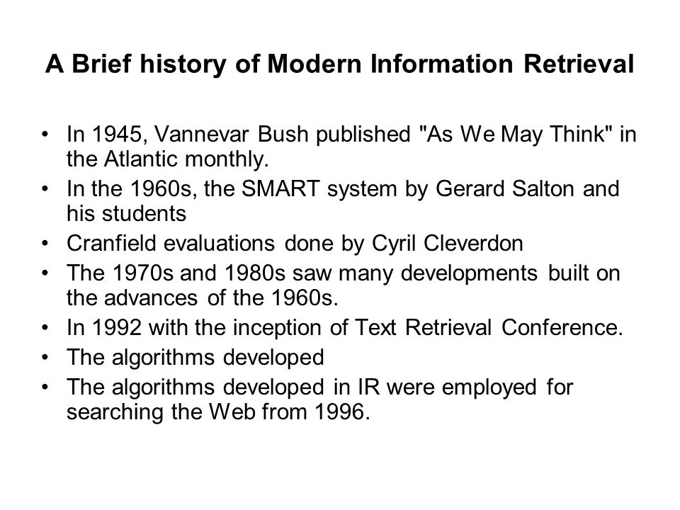 A Brief history of Modern Information Retrieval In 1945, Vannevar Bush published
