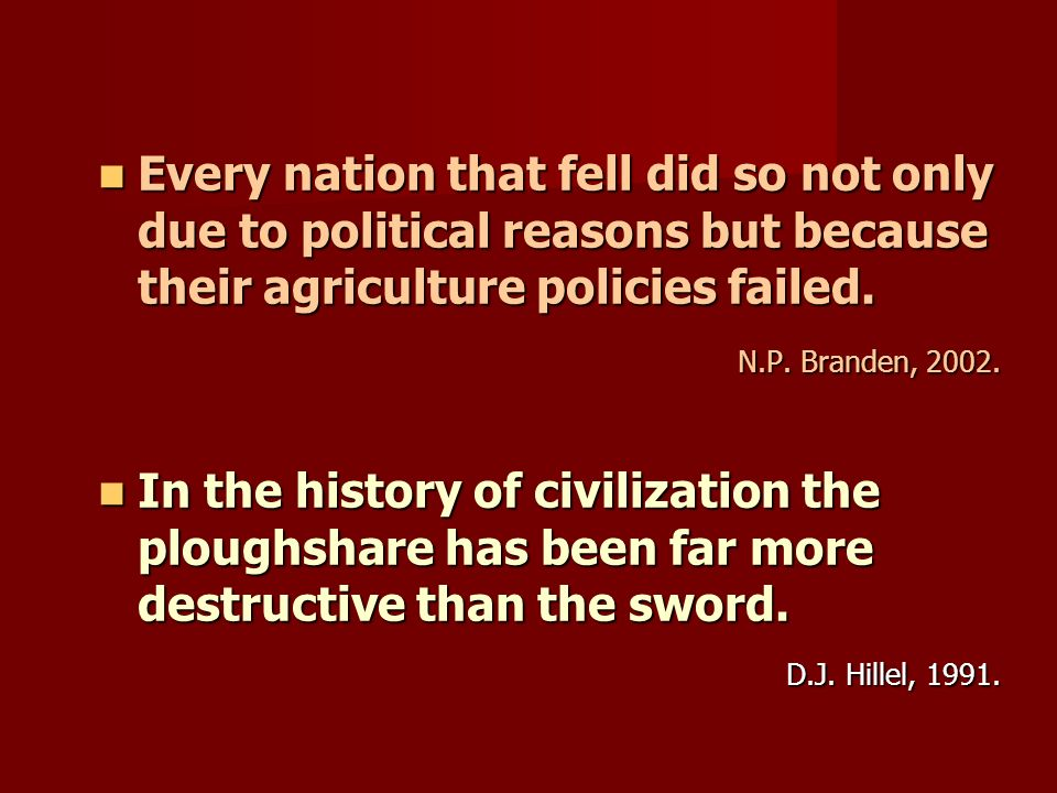 Every nation that fell did so not only due to political reasons but because their agriculture policies failed. Every nation that fell did so not only