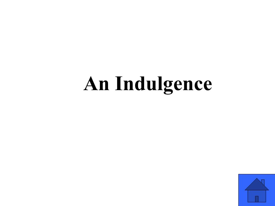 An Indulgence