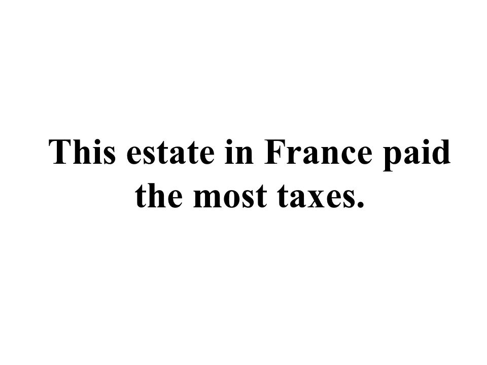 This estate in France paid the most taxes.