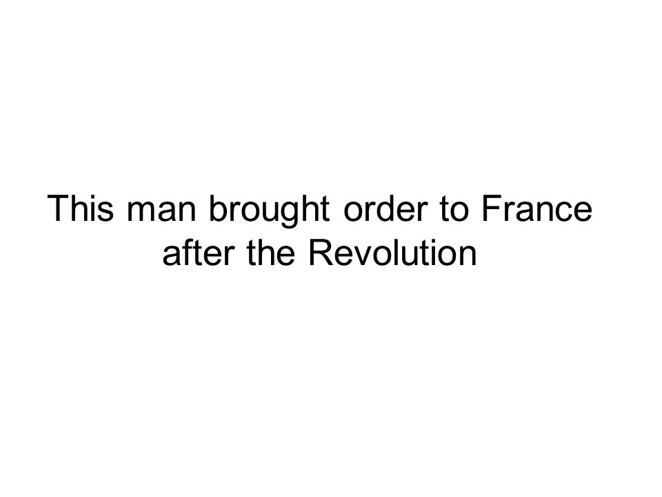 This man brought order to France after the Revolution