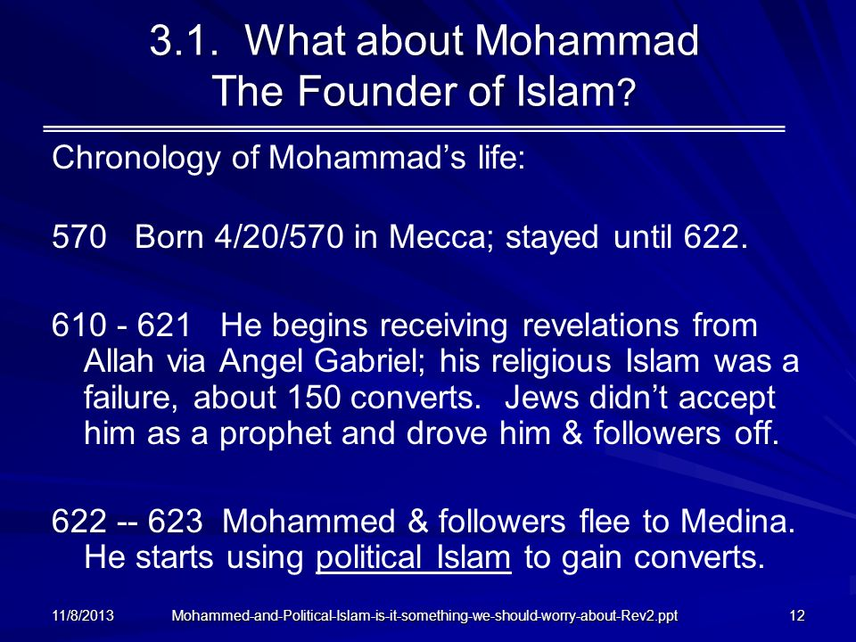 Mohammed-and-Political-Islam-is-it-something-we-should-worry-about-Rev2.ppt 3.1. What about Mohammad The Founder of Islam ? Chronology of Mohammads li
