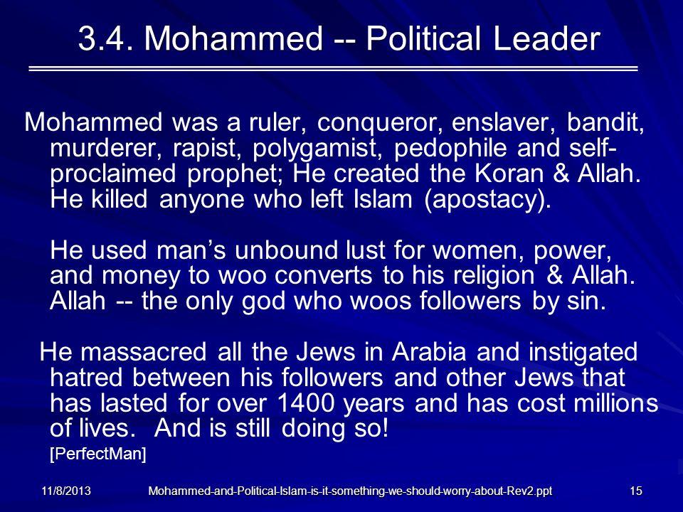 3.4. Mohammed -- Political Leader Mohammed was a ruler, conqueror, enslaver, bandit, murderer, rapist, polygamist, pedophile and self- proclaimed prop