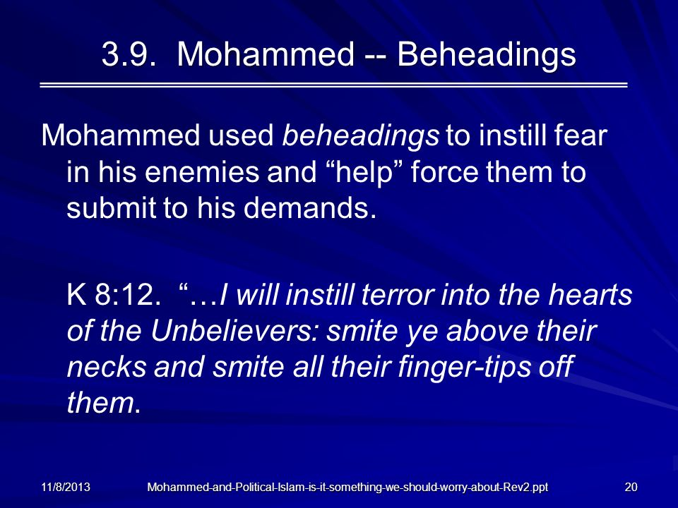 Mohammed-and-Political-Islam-is-it-something-we-should-worry-about-Rev2.ppt 3.9. Mohammed -- Beheadings Mohammed used beheadings to instill fear in hi