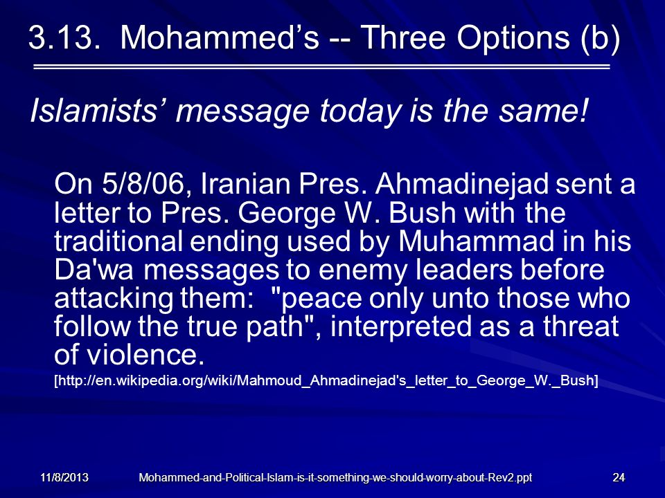 3.13. Mohammeds -- Three Options (b) Islamists message today is the same! On 5/8/06, Iranian Pres. Ahmadinejad sent a letter to Pres. George W. Bush w