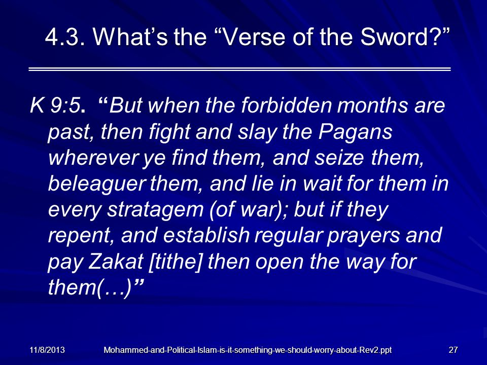 Mohammed-and-Political-Islam-is-it-something-we-should-worry-about-Rev2.ppt 4.3. Whats the Verse of the Sword? K 9:5. But when the forbidden months ar