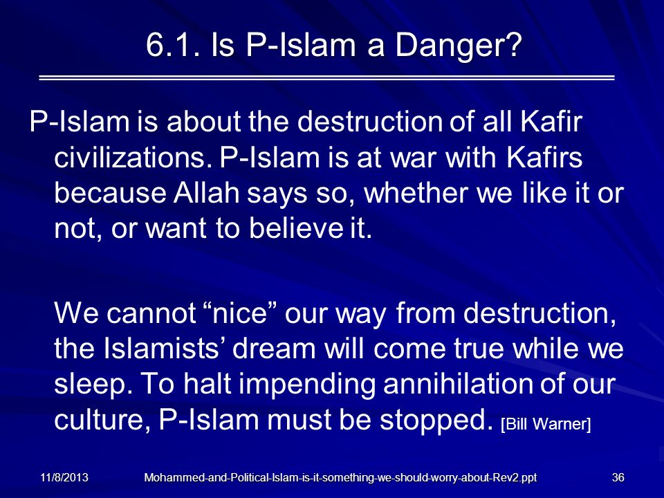 Mohammed-and-Political-Islam-is-it-something-we-should-worry-about-Rev2.ppt 6.1. Is P-Islam a Danger? P-Islam is about the destruction of all Kafir ci