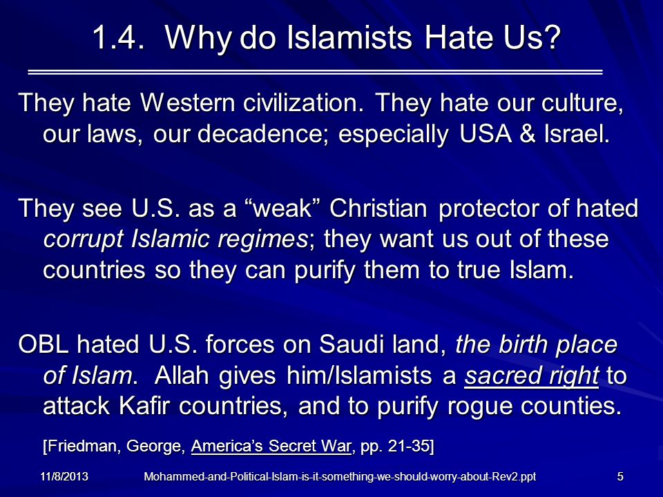 Mohammed-and-Political-Islam-is-it-something-we-should-worry-about-Rev2.ppt 11/8/20135 1.4. Why do Islamists Hate Us? They hate Western civilization.