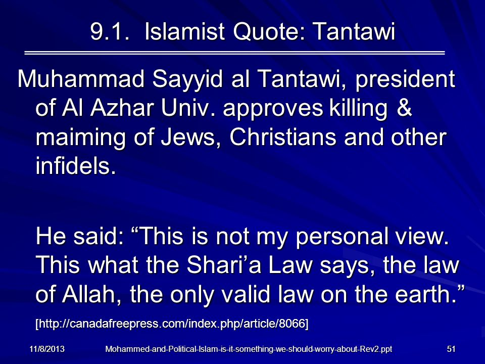Mohammed-and-Political-Islam-is-it-something-we-should-worry-about-Rev2.ppt 11/8/201351 9.1. Islamist Quote: Tantawi Muhammad Sayyid al Tantawi, presi
